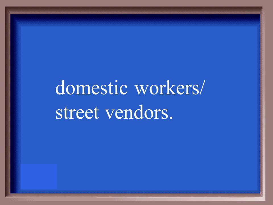 domestic workers/ street vendors.