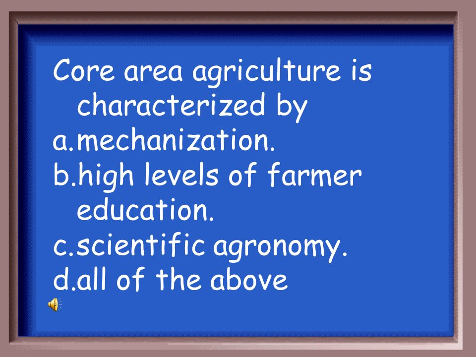 Core area agriculture is characterized by
