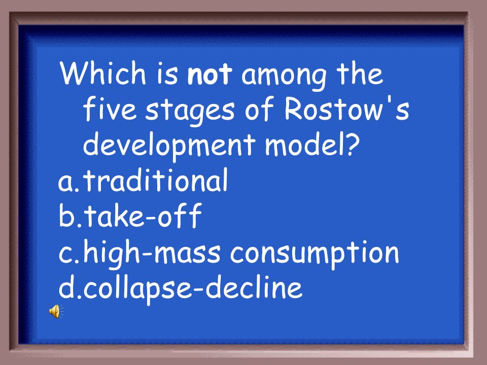 Which is not among the five stages of Rostow s development model