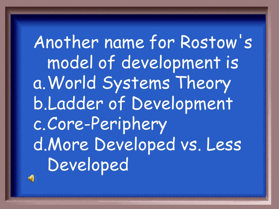 Another name for Rostow s model of development is