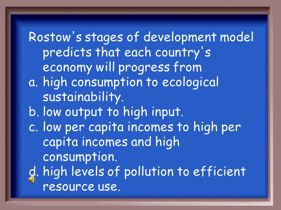Rostow s stages of development model predicts that each country s economy will progress from