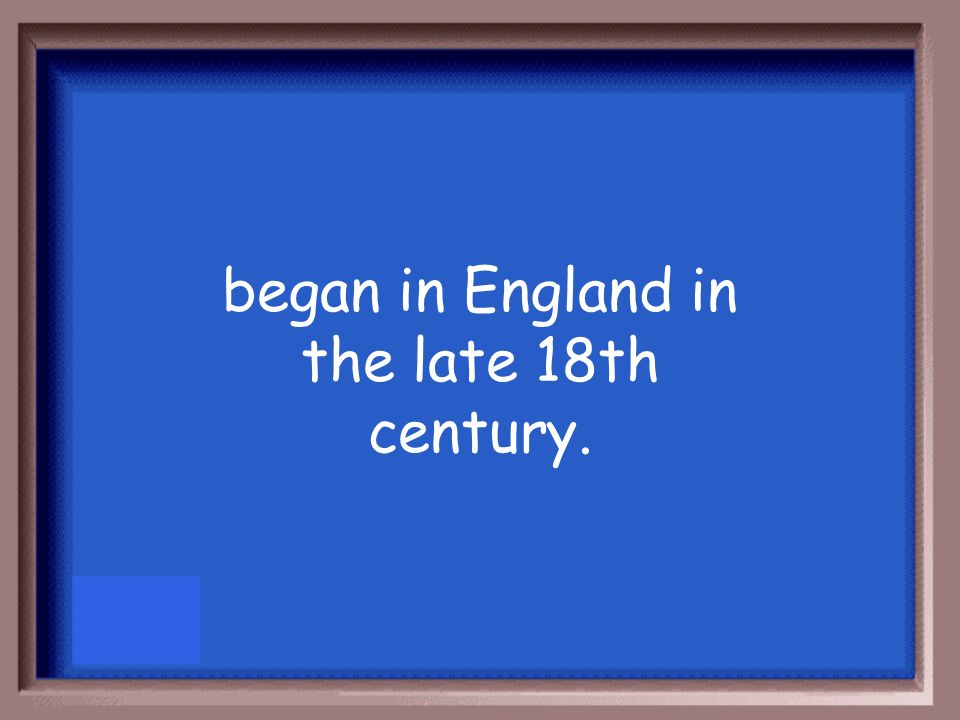 began in England in the late 18th century.