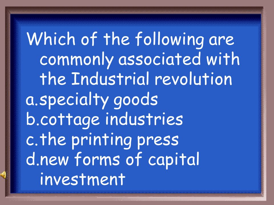 Which of the following are commonly associated with the Industrial revolution