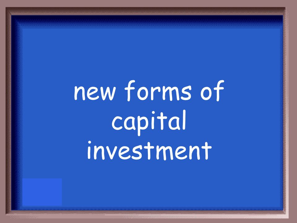 new forms of capital investment