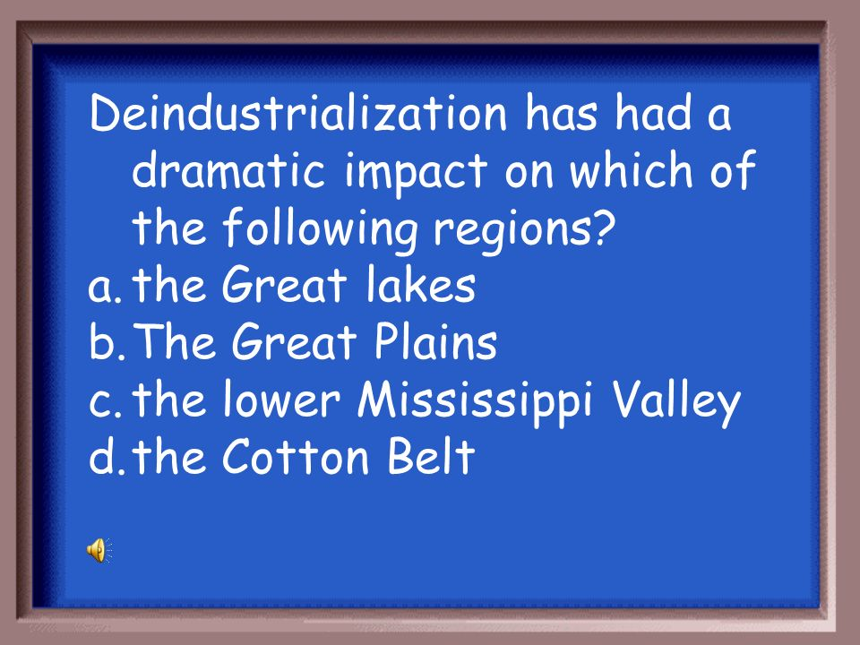 Deindustrialization has had a dramatic impact on which of the following regions