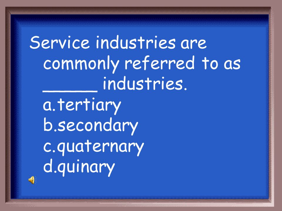 Service industries are commonly referred to as _____ industries.