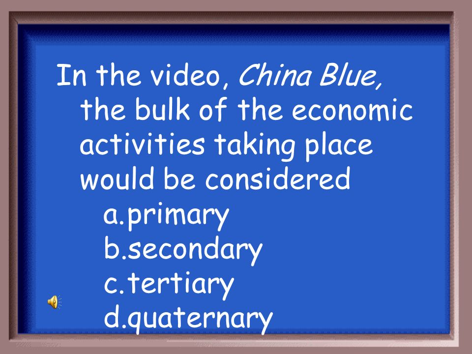In the video, China Blue, the bulk of the economic activities taking place would be considered