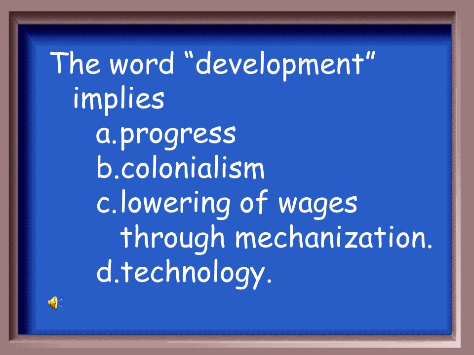 The word development implies