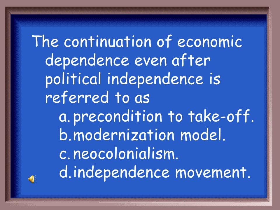 The continuation of economic dependence even after political independence is referred to as