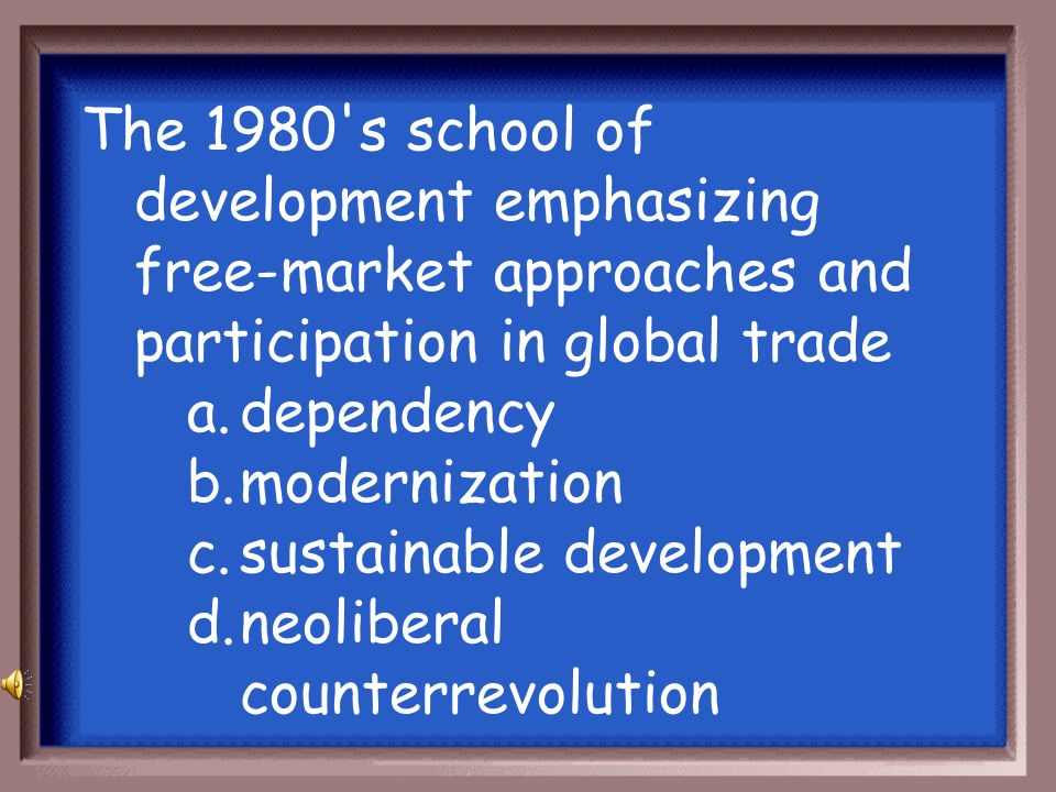 The 1980 s school of development emphasizing free-market approaches and participation in global trade