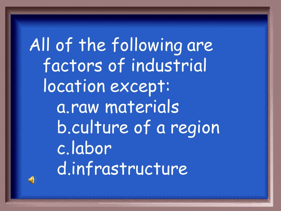 All of the following are factors of industrial location except: