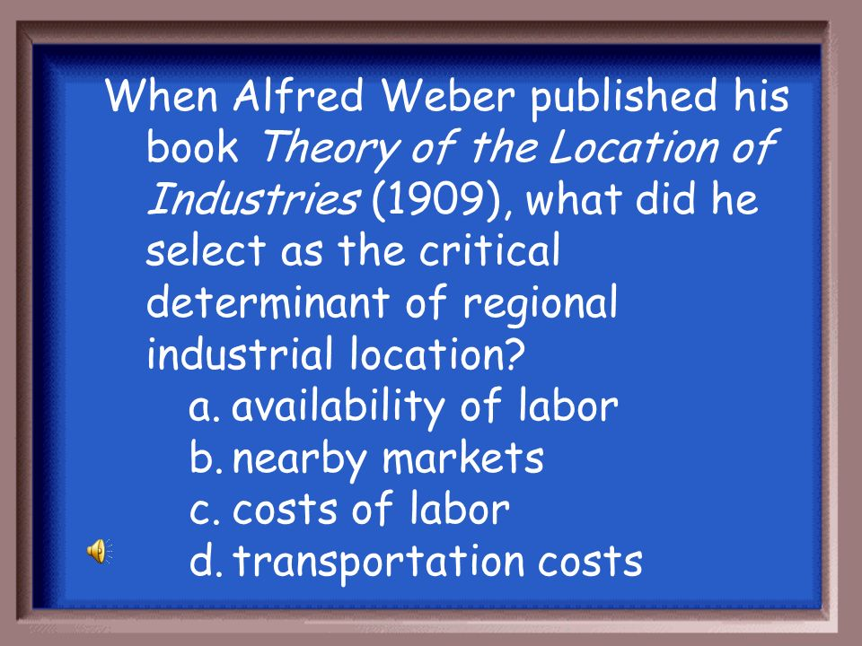 When Alfred Weber published his book Theory of the Location of Industries (1909), what did he select as the critical determinant of regional industrial location