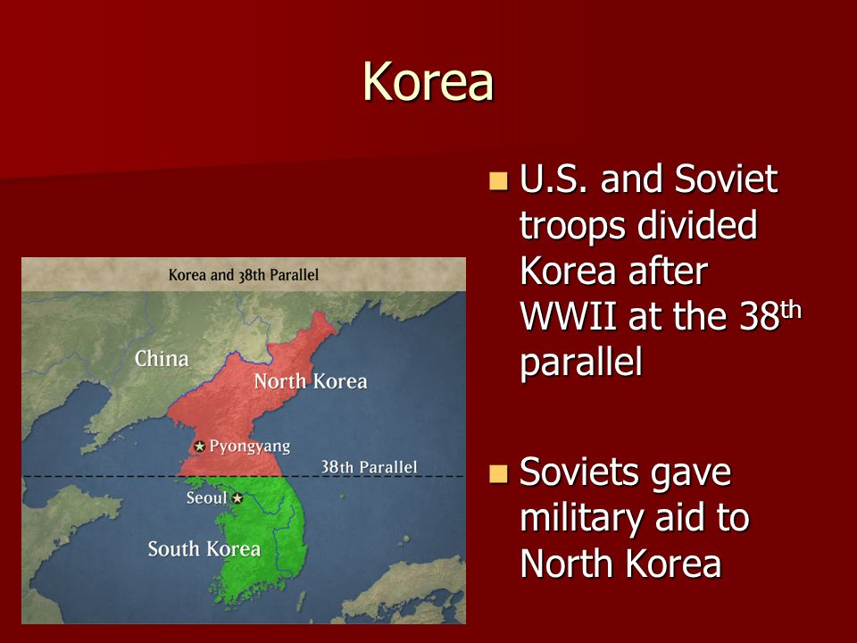 Korea U.S. and Soviet troops divided Korea after WWII at the 38th parallel.