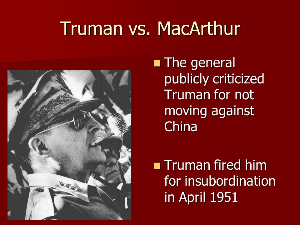 Truman vs. MacArthur The general publicly criticized Truman for not moving against China.