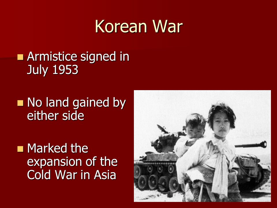 Korean War Armistice signed in July 1953 No land gained by either side