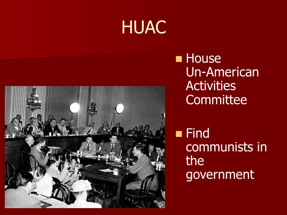 HUAC House Un-American Activities Committee