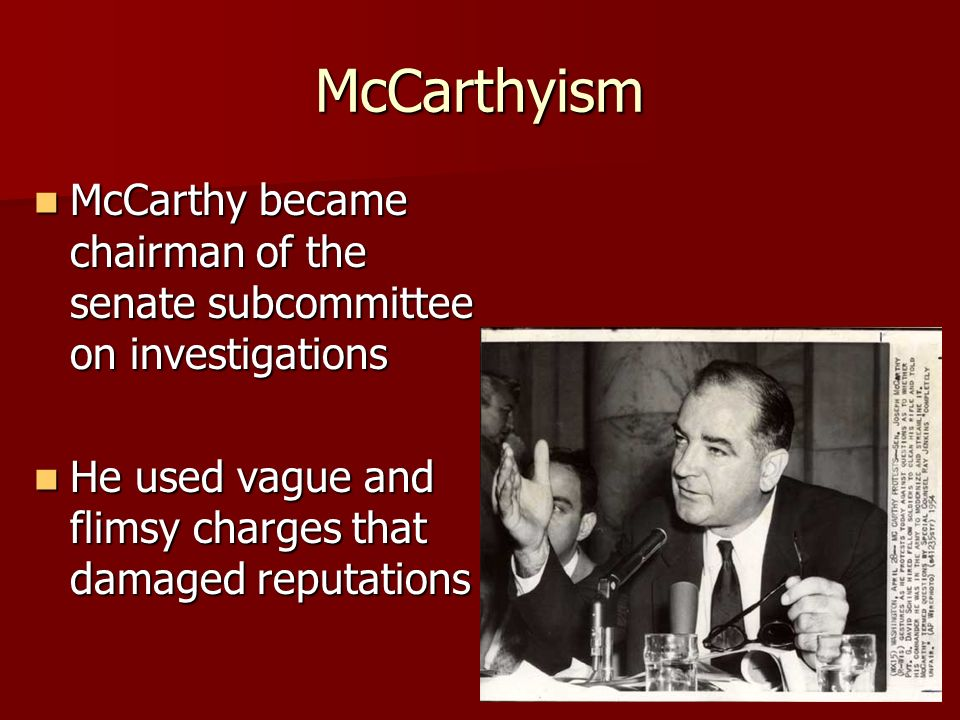 McCarthyism McCarthy became chairman of the senate subcommittee on investigations.