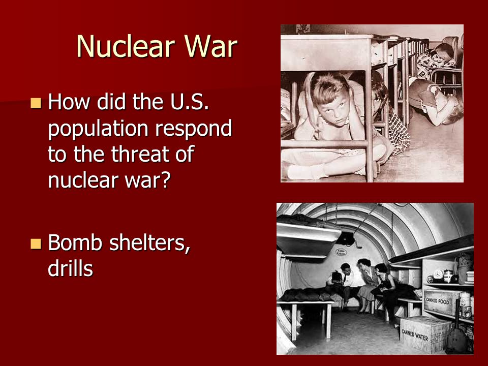 Nuclear War How did the U.S. population respond to the threat of nuclear war Bomb shelters, drills