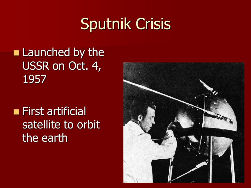Sputnik Crisis Launched by the USSR on Oct. 4, 1957