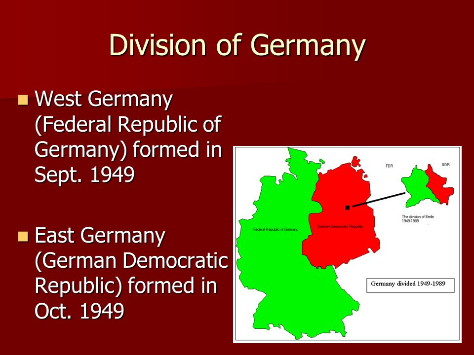 Division of Germany West Germany (Federal Republic of Germany) formed in Sept.