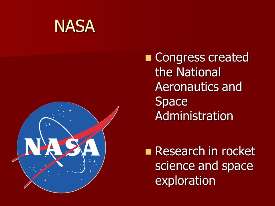 NASA Congress created the National Aeronautics and Space Administration.