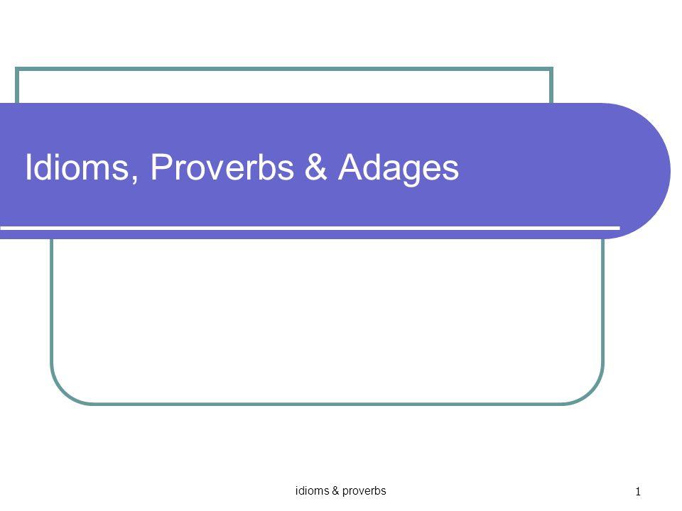 Idioms, Proverbs & Adages