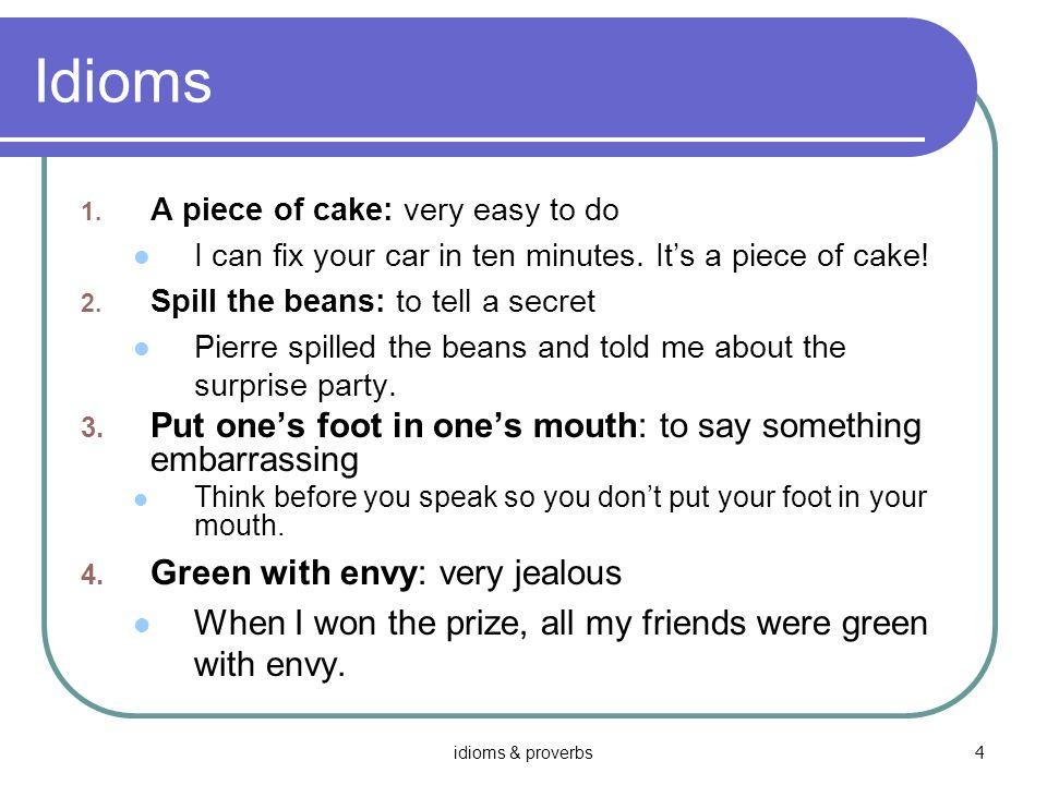 Idioms Put one's foot in one's mouth: to say something embarrassing
