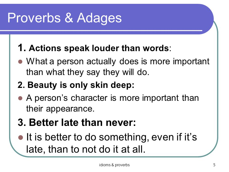 Proverbs & Adages 1. Actions speak louder than words: