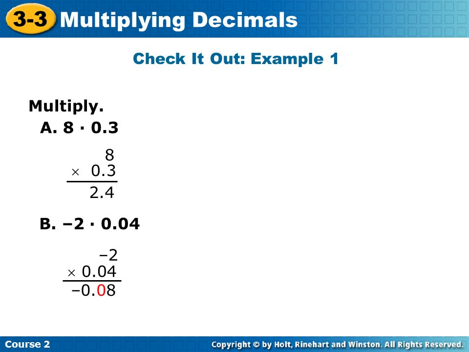 3-3 Multiplying Decimals Check It Out: Example 1 Multiply. A. 8 · 0.3