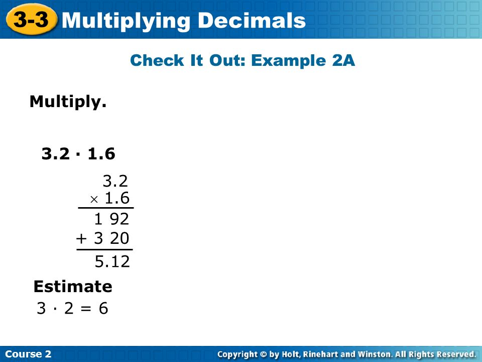 3-3 Multiplying Decimals Check It Out: Example 2A Multiply. 3.2 · 1.6