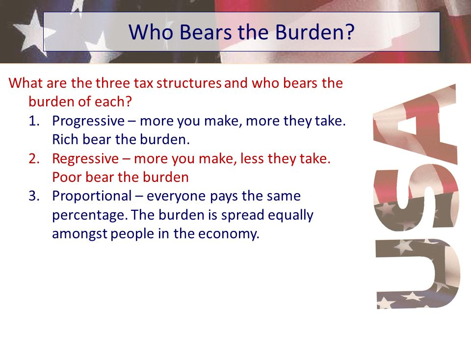 Who Bears the Burden What are the three tax structures and who bears the burden of each