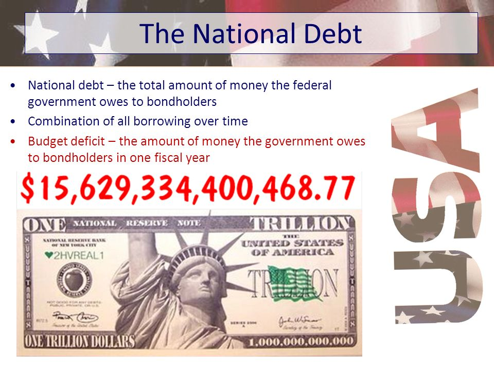 The National Debt National debt – the total amount of money the federal government owes to bondholders.