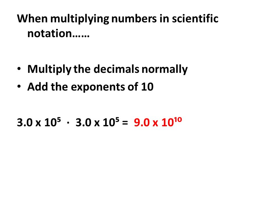 When multiplying numbers in scientific notation……