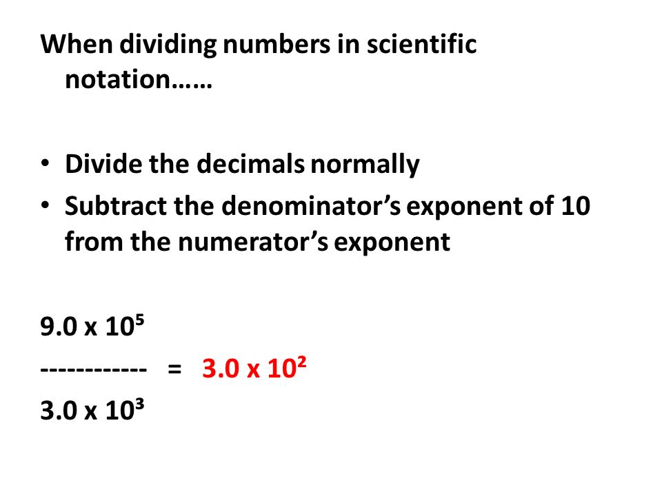 When dividing numbers in scientific notation……