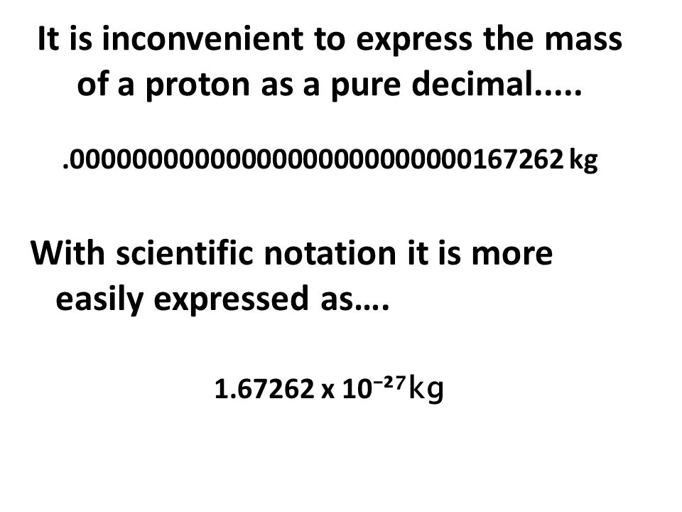With scientific notation it is more easily expressed as….