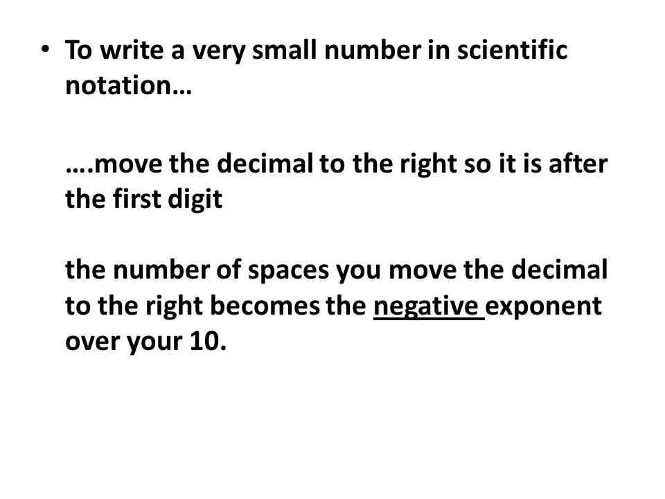 To write a very small number in scientific notation…