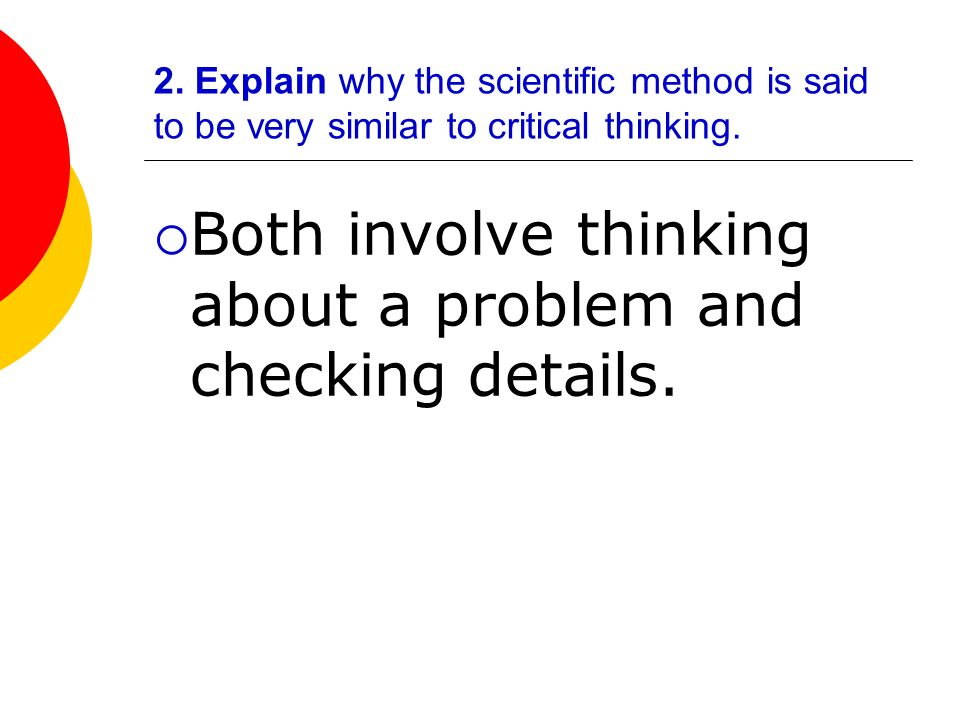explain why scientific methods are said to involve critical thinking An easy-to-understand introduction to the different branches of psychology, the kinds of things psychologists study, and why.