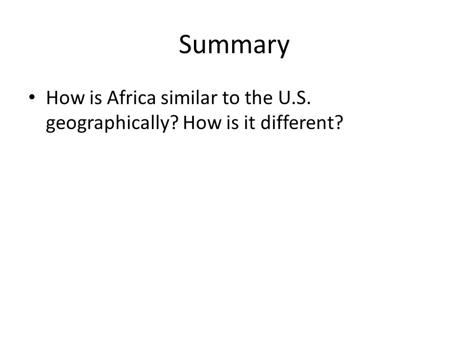 Summary How is Africa similar to the U.S. geographically How is it different