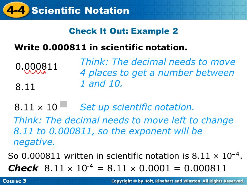 Course 3 4-4. Scientific Notation. Check It Out: Example 2. Write 0.000811 in scientific notation.