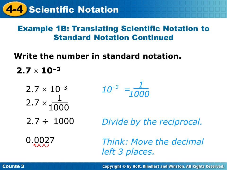 4-4 Scientific Notation 2.7  10–3 1 2.7  10–3 10 = 1000 1 2.7  1000