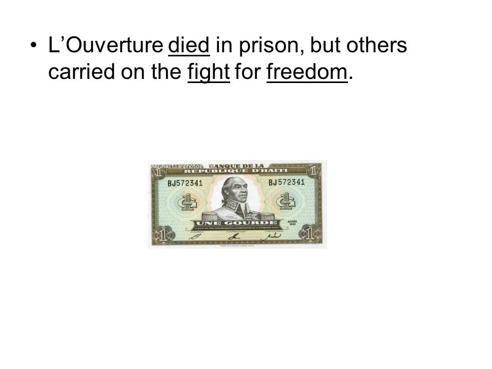 L'Ouverture died in prison, but others carried on the fight for freedom.