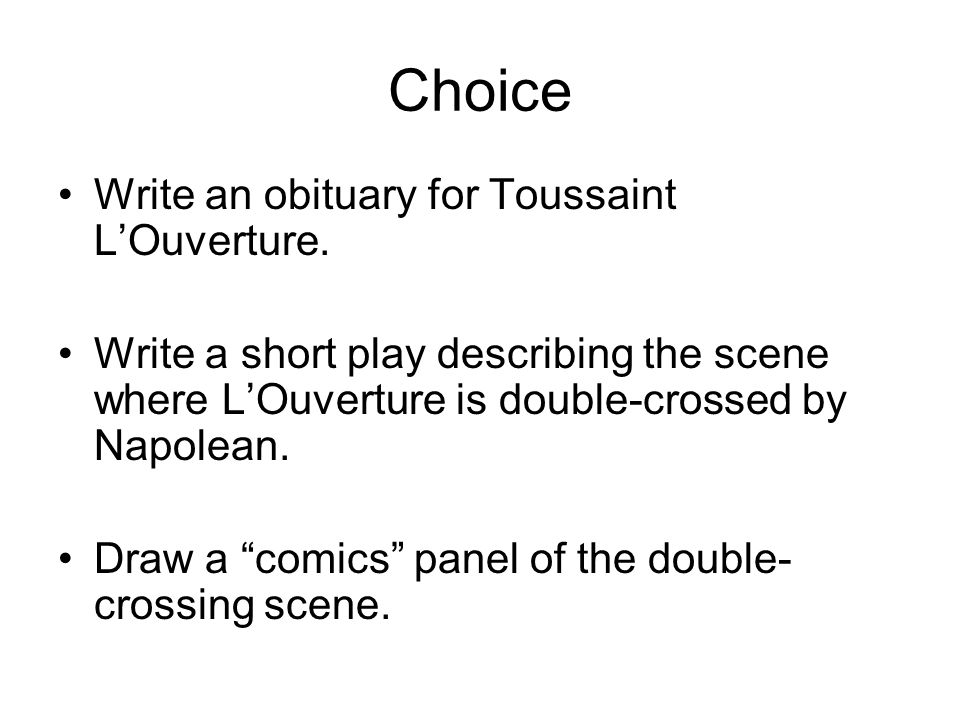 Choice Write an obituary for Toussaint L'Ouverture.