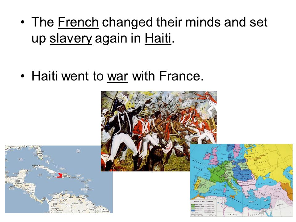 The French changed their minds and set up slavery again in Haiti.