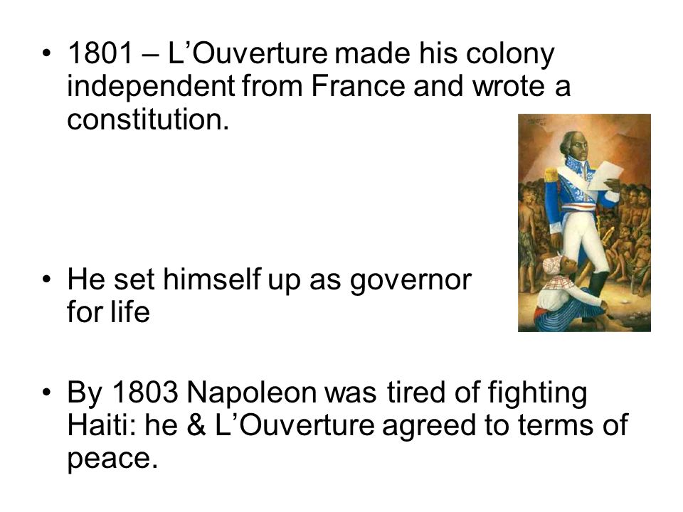 1801 – L'Ouverture made his colony independent from France and wrote a constitution.