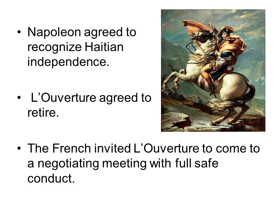 Napoleon agreed to recognize Haitian independence.