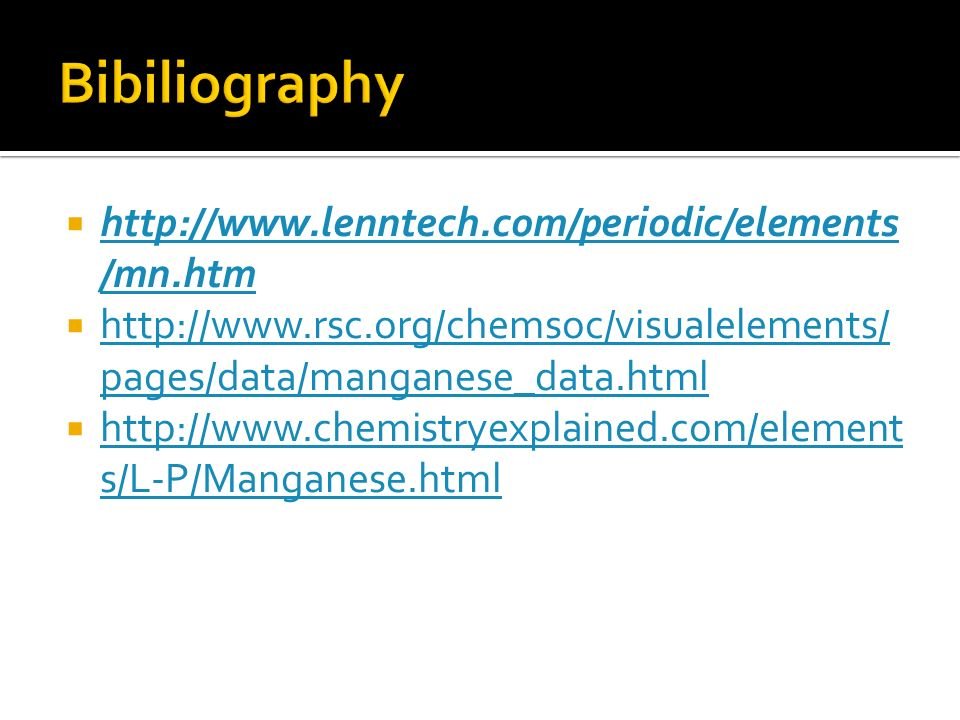 Bibiliography http://www.lenntech.com/periodic/elements/mn.htm