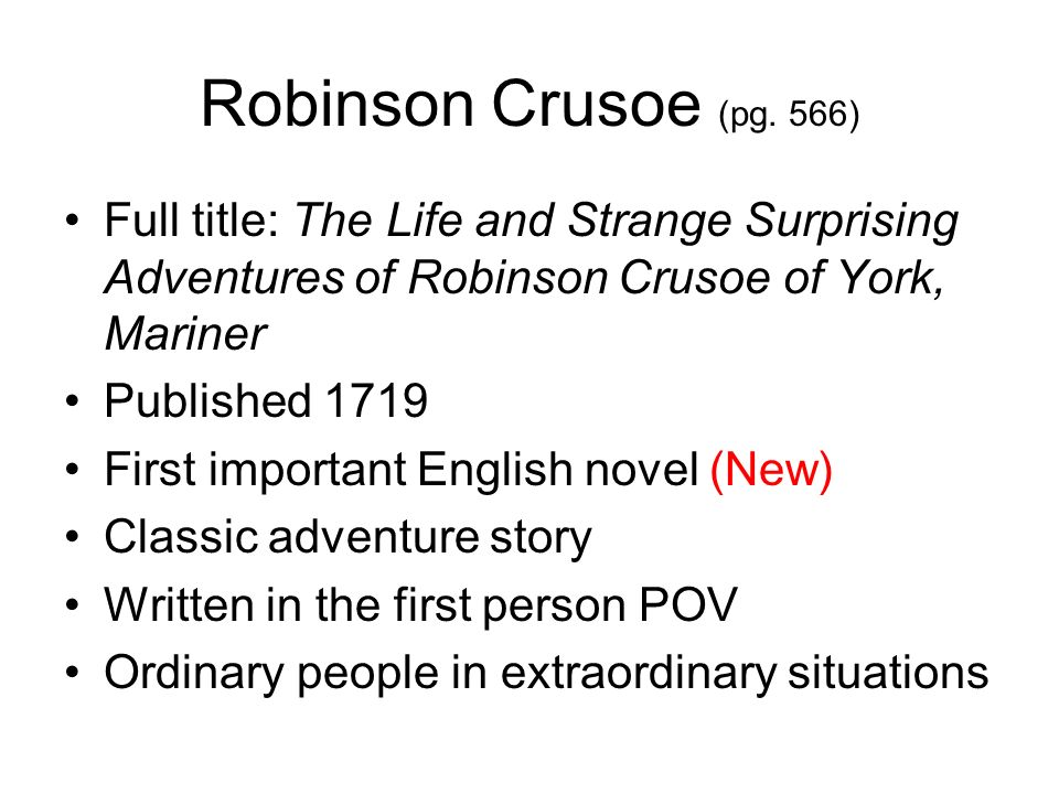 Robinson Crusoe (pg. 566) Full title: The Life and Strange Surprising Adventures of Robinson Crusoe of York, Mariner.