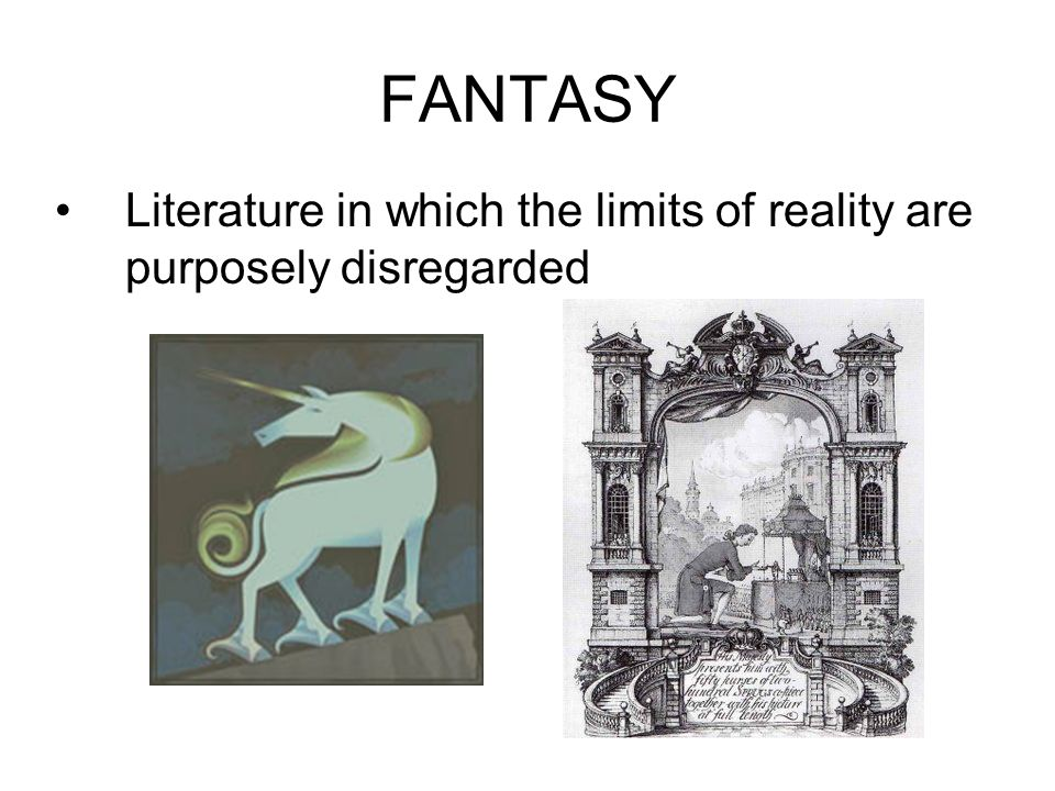 FANTASY Literature in which the limits of reality are purposely disregarded