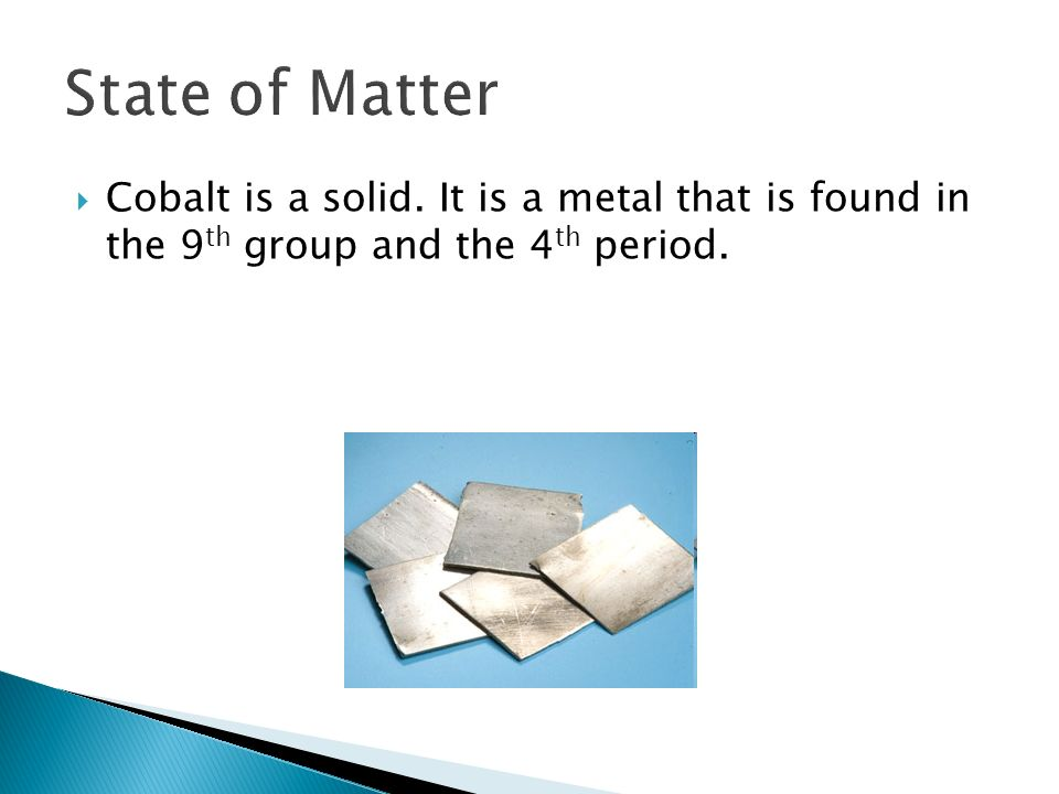 State of Matter Cobalt is a solid.