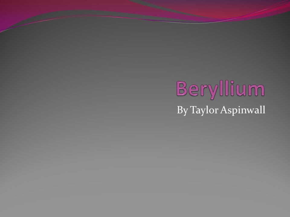 Beryllium By Taylor Aspinwall